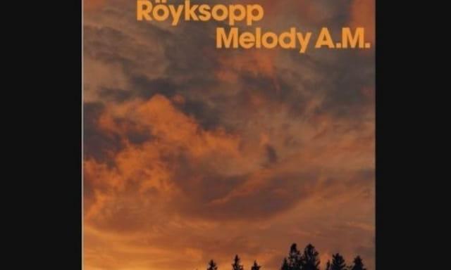 Royksopp – Melody A.M.